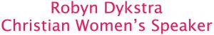 Robyn Dykstra - Christian Women's Speaker 2